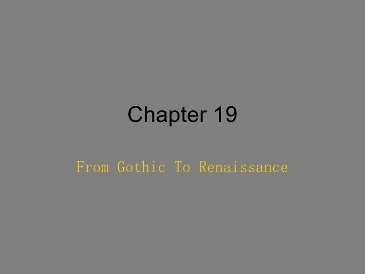 Chapter 19 From Gothic To Renaissance