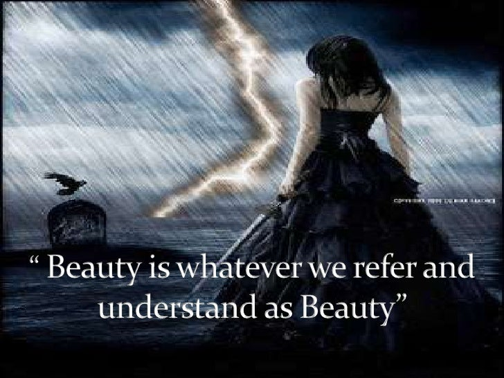 """ Beauty is whatever we refer and understand as Beauty"" <br />"