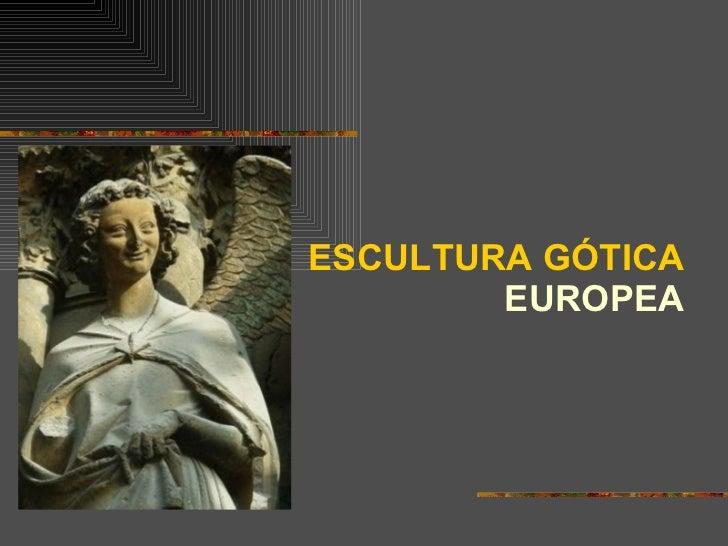 ESCULTURA GÓTICA   EUROPEA
