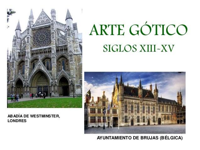 ARTE GÓTICO SIGLOS XIII-XV  ABADÍA DE WESTMINSTER, LONDRES  AYUNTAMIENTO DE BRUJAS (BÉLGICA)