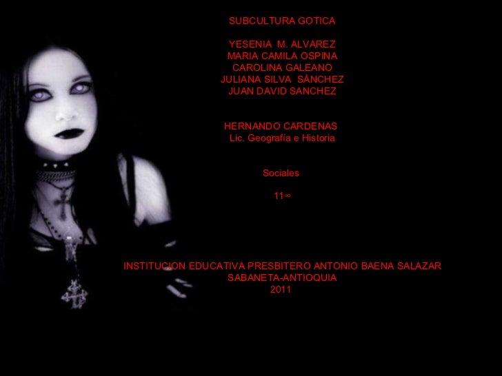 SUBCULTURA GOTICA YESENIA  M. ALVAREZ MARIA CAMILA OSPINA CAROLINA GALEANO JULIANA SILVA  SÁNCHEZ JUAN DAVID SANCHEZ HERNA...