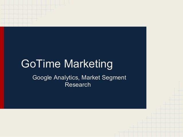 GoTime Marketing Google Analytics, Market Segment Research