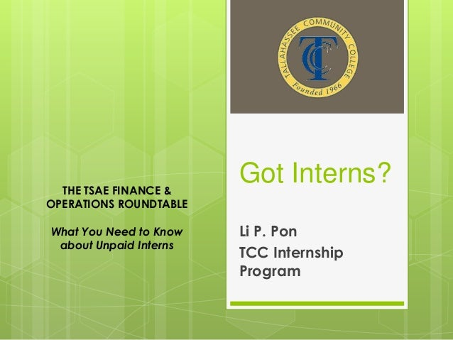 THE TSAE FINANCE & OPERATIONS ROUNDTABLE What You Need to Know about Unpaid Interns  Got Interns? Li P. Pon TCC Internship...