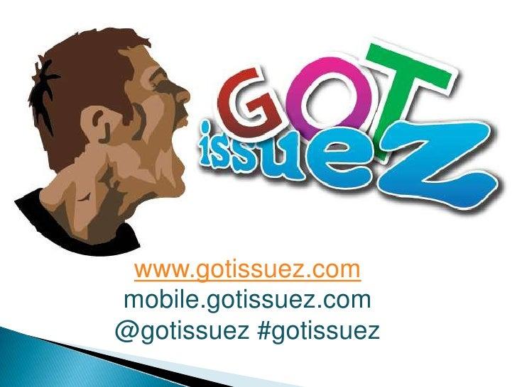 www.gotissuez.com<br />mobile.gotissuez.com<br />@gotissuez #gotissuez<br />