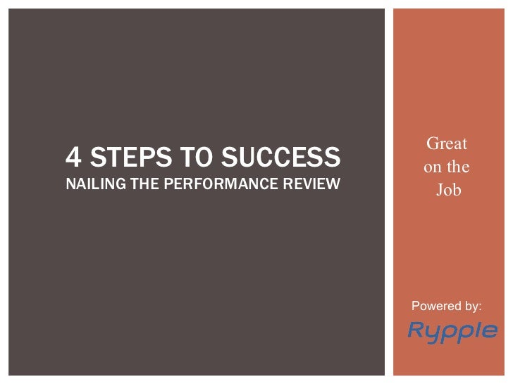 Great  on the  Job 4 STEPS TO SUCCESS  NAILING THE PERFORMANCE REVIEW Powered by: