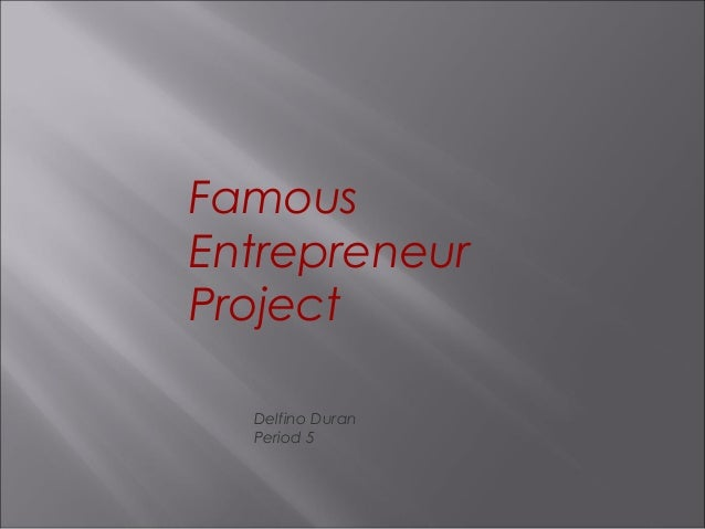 FamousEntrepreneurProjectDelfino DuranPeriod 5
