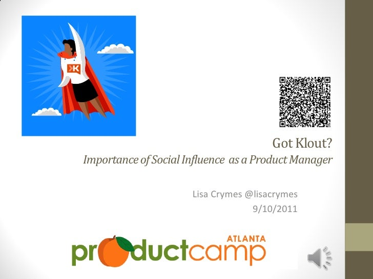 Got Klout?Importance of Social Influence as a Product Manager                      Lisa Crymes @lisacrymes                ...