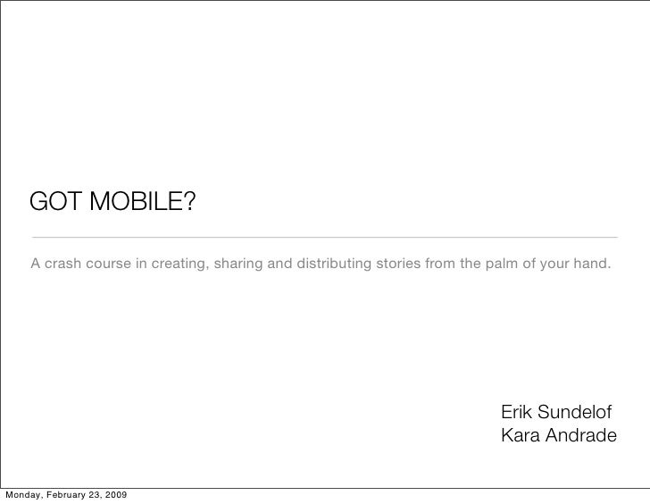 GOT MOBILE?       A crash course in creating, sharing and distributing stories from the palm of your hand.                ...
