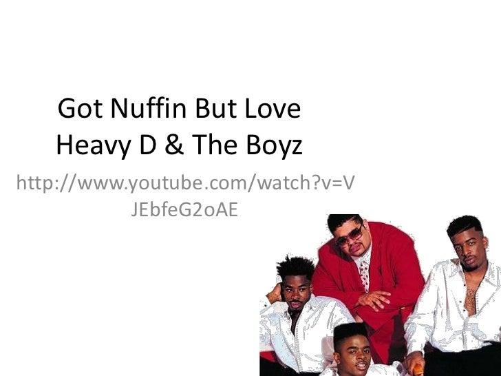 Got Nuffin But Love   Heavy D & The Boyzhttp://www.youtube.com/watch?v=V           JEbfeG2oAE