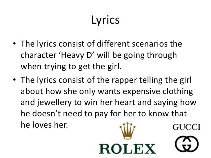 Lyrics• The lyrics consist of different scenarios the  character 'Heavy D' will be going through  when trying to get the g...
