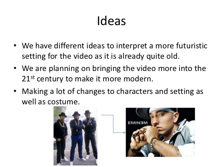 Ideas• We have different ideas to interpret a more futuristic  setting for the video as it is already quite old.• We are p...