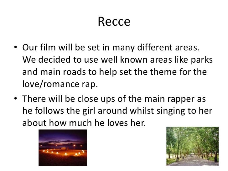 Recce• Our film will be set in many different areas.  We decided to use well known areas like parks  and main roads to hel...