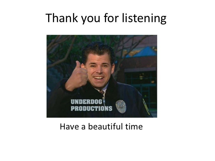 Thank you for listening  Have a beautiful time
