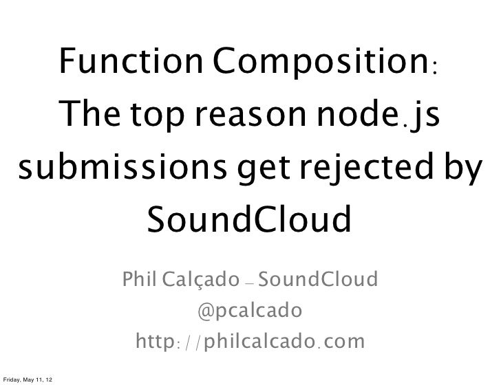 Function Composition:       The top reason node.js     submissions get rejected by            SoundCloud                  ...