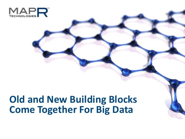1©MapR Technologies - Confidential Old and New Building Blocks Come Together For Big Data