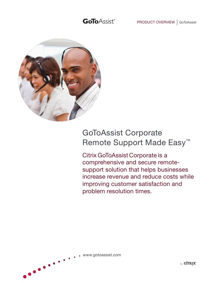 PRODUCT OVERVIEW   GoToAssistGoToAssist CorporateRemote Support Made Easy™Citrix GoToAssist Corporate is acomprehensive an...