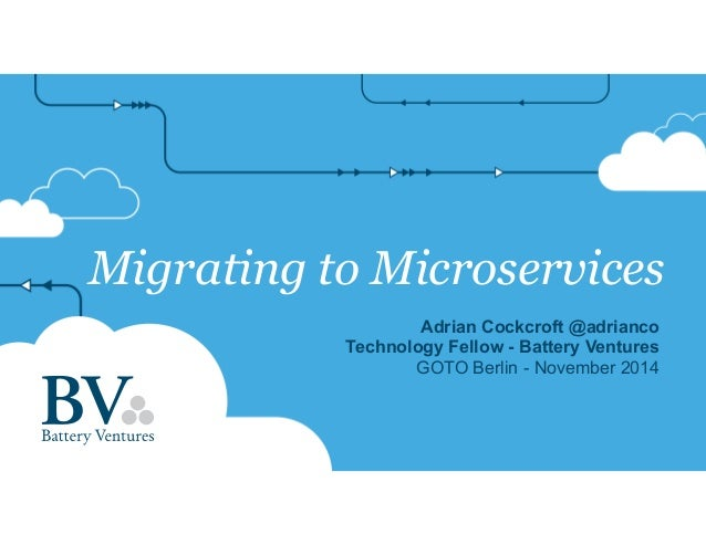 Migrating to Microservices Adrian Cockcroft @adrianco Technology Fellow - Battery Ventures GOTO Berlin - November 2014