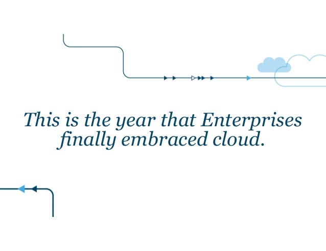 This is the year that Enterprises finally embraced cloud.