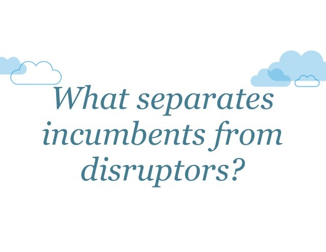What separates incumbents from disruptors?