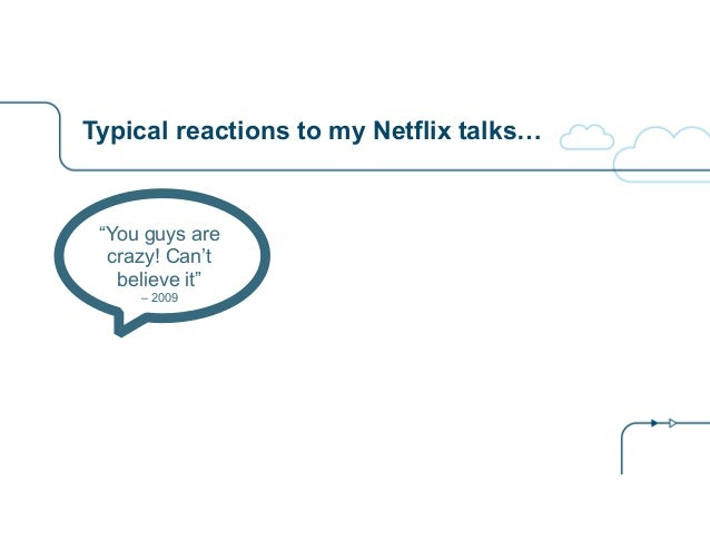"""Typical reactions to my Netflix talks… """"You guys are crazy! Can't believe it"""" – 2009"""