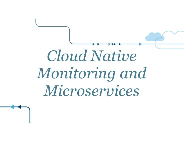 Cloud Native Monitoring and Microservices