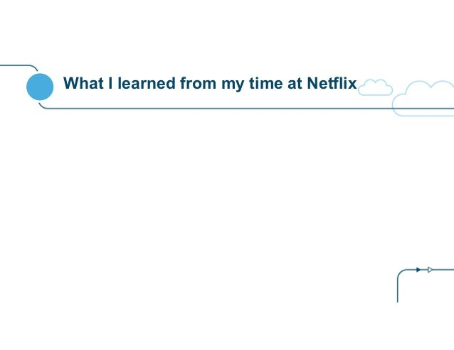 What I learned from my time at Netflix