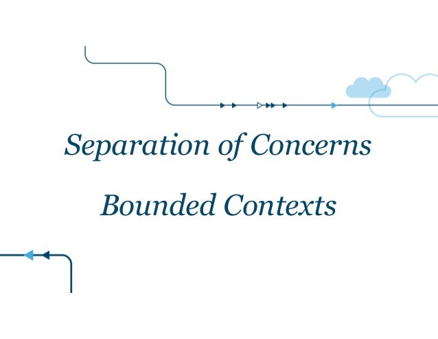 Separation of Concerns  Bounded Contexts