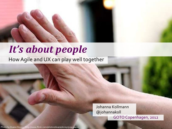 It's about people      How Agile and UX can play well together                                                            ...
