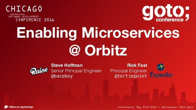 Enabling Microservices @ Orbitz Steve Hoffman Senior Principal Engineer @bacoboy Rick Fast Principal Engineer @tortiepoint