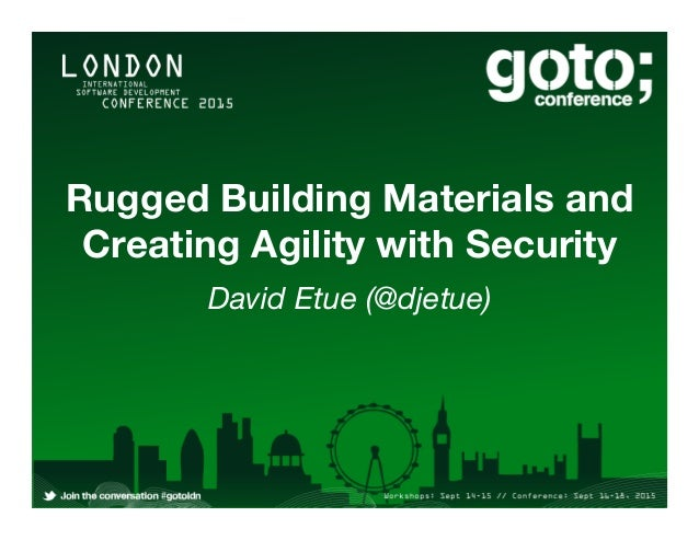 Rugged Building Materials and Creating Agility with Security David Etue (@djetue)