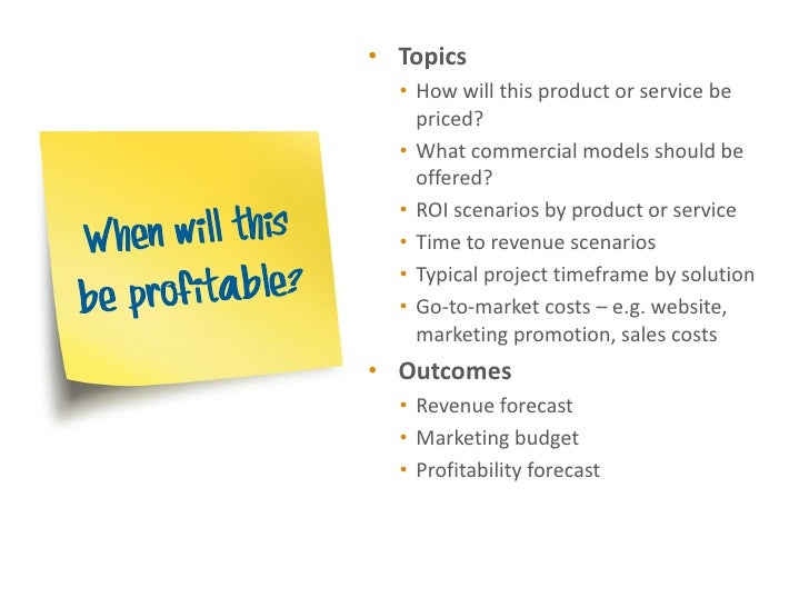 • Topics  • How will this product or service be    priced?  • What commercial models should be    offered?  • ROI scenario...