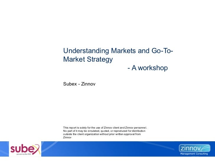 Understanding Markets and Go-To-Market Strategy - A workshop This report is solely for the use of Zinnov client and Zinnov...