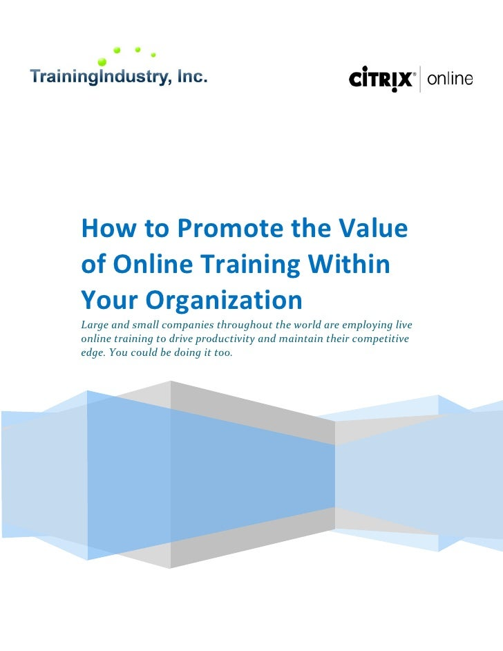 How to Promote the Value of Online Training Within Your Organization Large and small companies throughout the world are em...