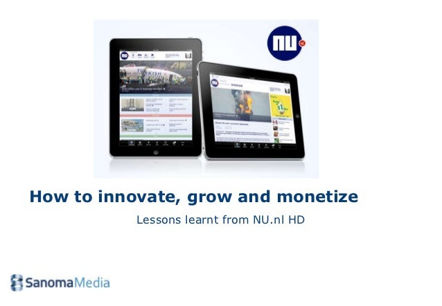 How to innovate, grow and monetize           Lessons learnt from NU.nl HD