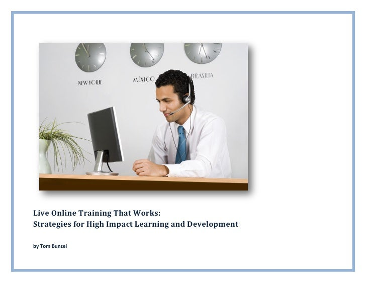 Live Online Training That Works: Strategies for High Impact Learning and Development  by Tom Bunzel