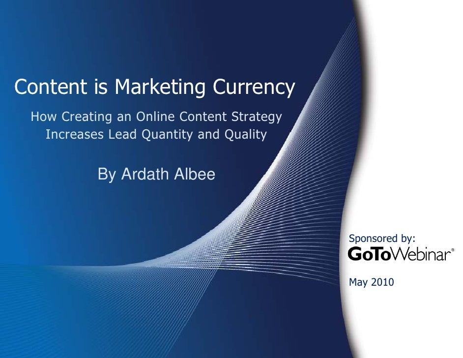 Content is Marketing Currency How Creating an Online Content Strategy   Increases Lead Quantity and Quality           By A...