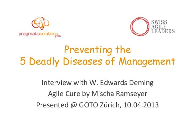 Preventing the5 Deadly Diseases of ManagementInterview	  with	  W.	  Edwards	  Deming	  Agile	  Cure	  by	  Mischa	  Ramse...