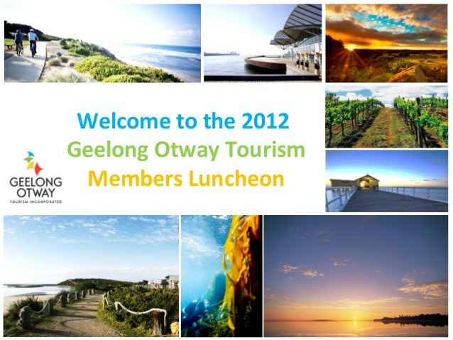 Welcome to the 2012Geelong Otway Tourism Members Luncheon