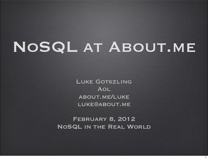 NoSQL at About.me        Luke Gotszling             Aol         about.me/luke        luke@about.me       February 8, 2012 ...