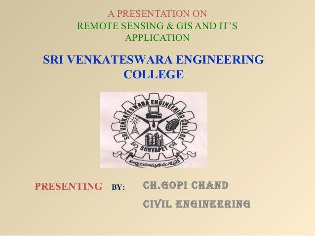 A PRESENTATION ON      REMOTE SENSING & GIS AND IT'S              APPLICATION SRI VENKATESWARA ENGINEERING            COLL...