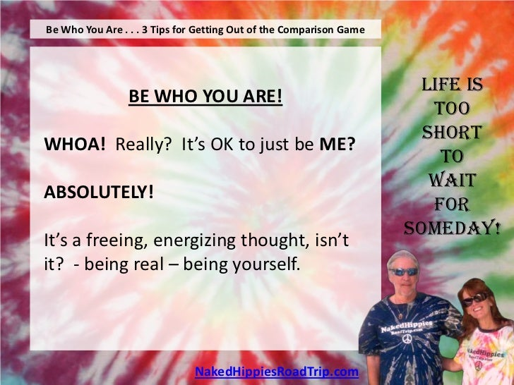 Be Who You Are . . . 3 Tips for Getting Out of the Comparison Game                                                        ...