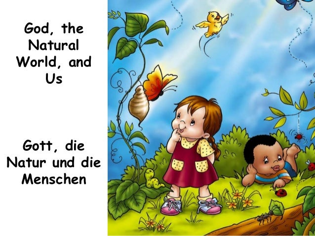 God, the Natural World, and Us Gott, die Natur und die Menschen