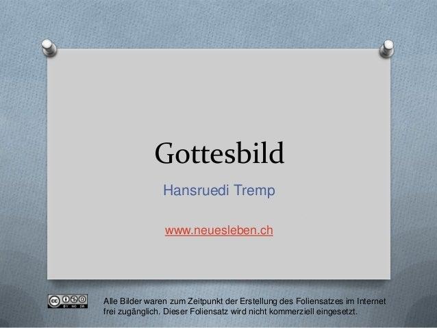 Gottesbild               Hansruedi Tremp                www.neuesleben.chAlle Bilder waren zum Zeitpunkt der Erstellung de...