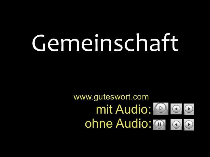 www.guteswort.com   mit Audio:  ohne Audio:  Gemeinschaft