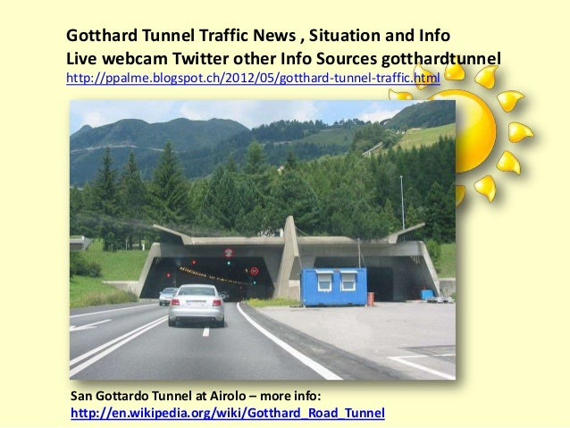 Gotthard Tunnel Traffic News , Situation and InfoLive webcam Twitter other Info Sources gotthardtunnelhttp://ppalme.blogsp...