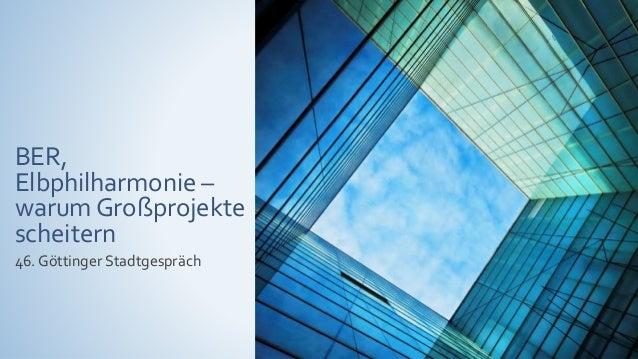 BER, Elbphilharmonie – warum Großprojekte scheitern 46. Göttinger Stadtgespräch