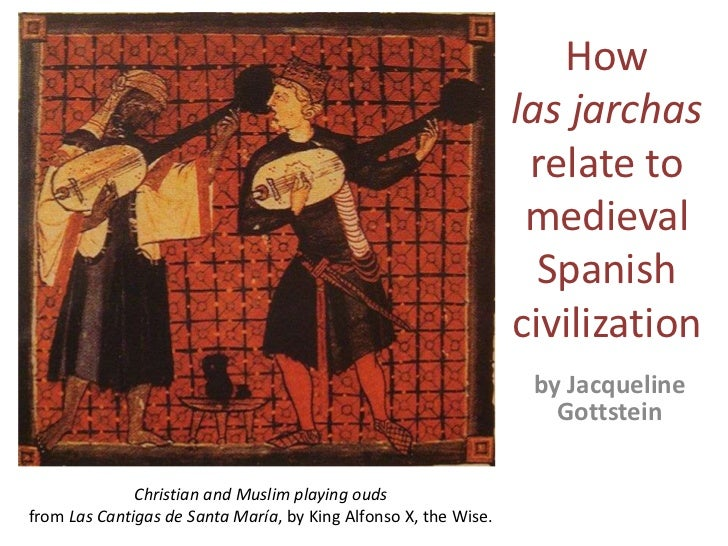 How lasjarchasrelate to medieval Spanish civilization<br />by Jacqueline Gottstein<br />Christian and Muslim playing ouds<...