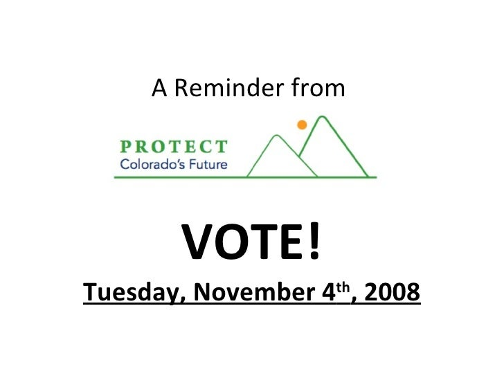 A Reminder from  VOTE! Tuesday, November 4 th , 2008