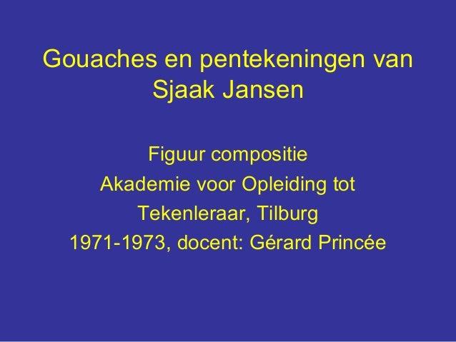 Gouaches en pentekeningen van        Sjaak Jansen         Figuur compositie     Akademie voor Opleiding tot        Tekenle...
