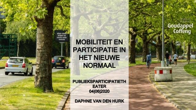 MOBILITEIT EN PARTICIPATIE IN HET NIEUWE NORMAAL PUBLIEKSPARTICIPATIETH EATER 04|06|2020 DAPHNE VAN DEN HURK 1